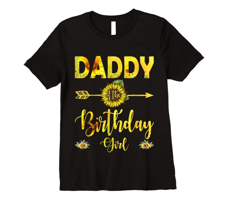 Best Daddy Of The Birthday Girl Dad Sunflower Gifts T Shirts