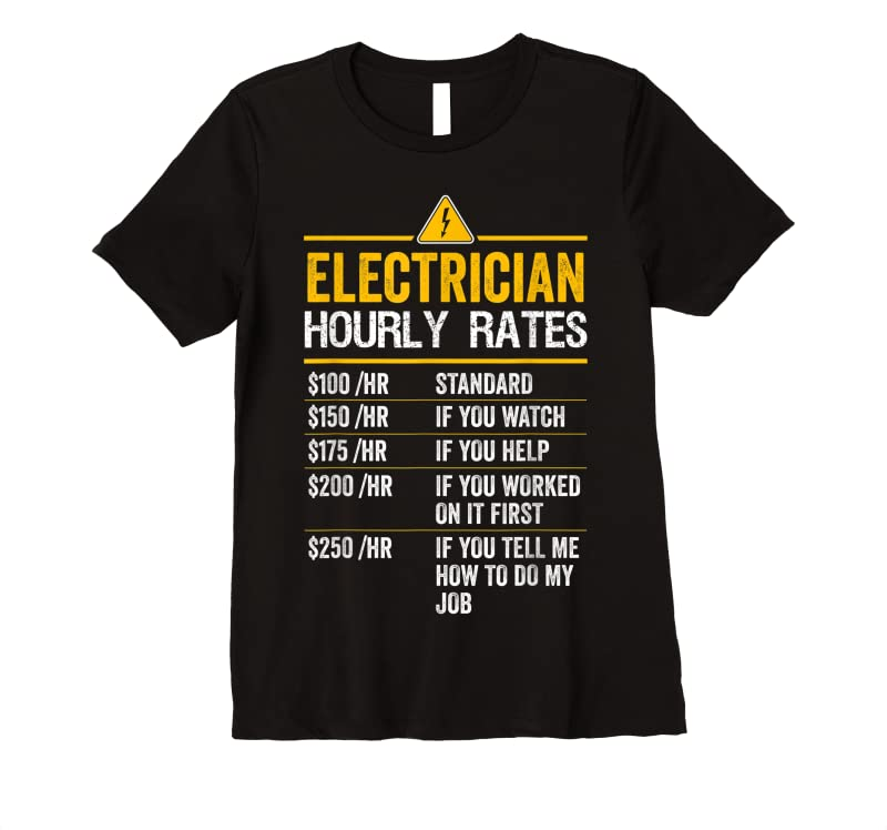 Best Funny Electrician Hourly Rates Lineman Gift For Electricians T Shirts