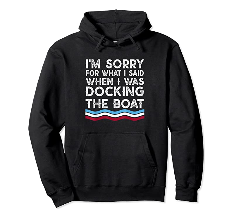 Best I'm Sorry For What I Said When I Was Docking The Boat Gifts T Shirts