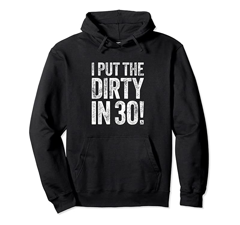 Best I Put The Dirty In Thirty 30th Birthday Gif T Shirts