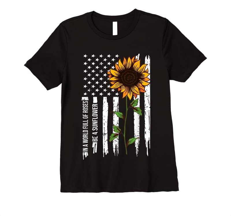 Best In A World Full Of Roses Be A Sunflower American Flag T Shirts