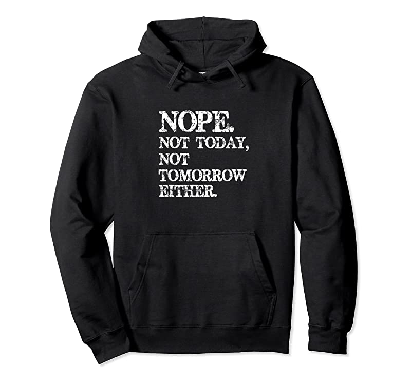 Best Nope. Not Today Not Tomorrow Humorous T Shirts