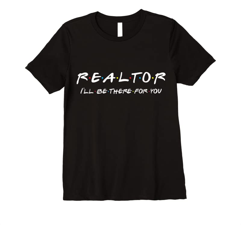 Best Realtor I'll Be There For You Real Estate Agent Gift T Shirts