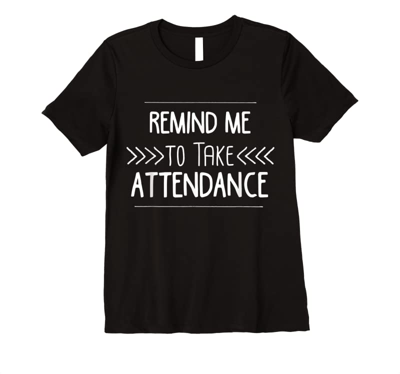 Best Remind Me To Take Attendance Funny Teacher Gift T Shirts