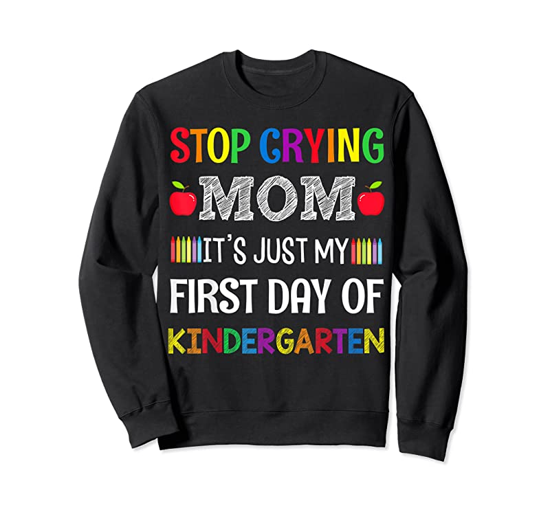 Best Stop Crying Mom It's Just My First Day Of Kindergarten T Shirts