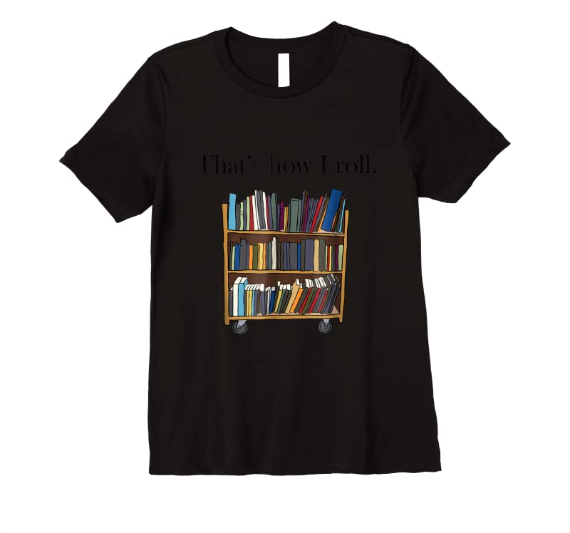 Best That's How I Roll Library Book Cart T Shirts