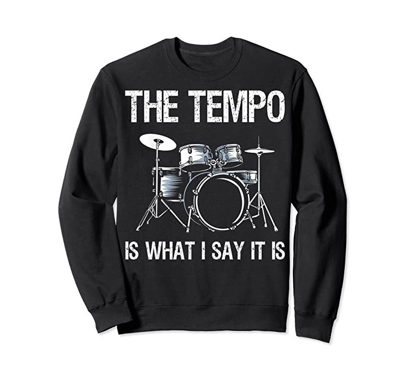Best The Tempo Is What I Say It Is Gift Funny Drummer Men Women T Shirts