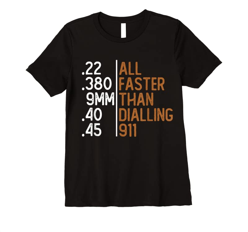 Cool All Faster Than Dialling 911 Gun Ammo Lovers Gift Sarcastic T Shirts