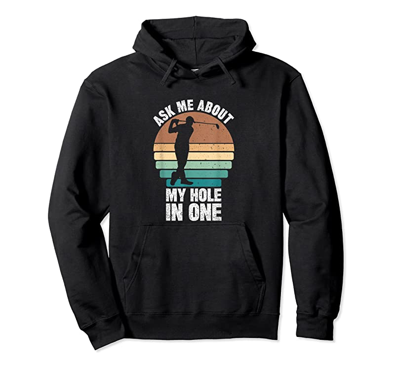 Cool Ask Me About My Hole In One T Shirts