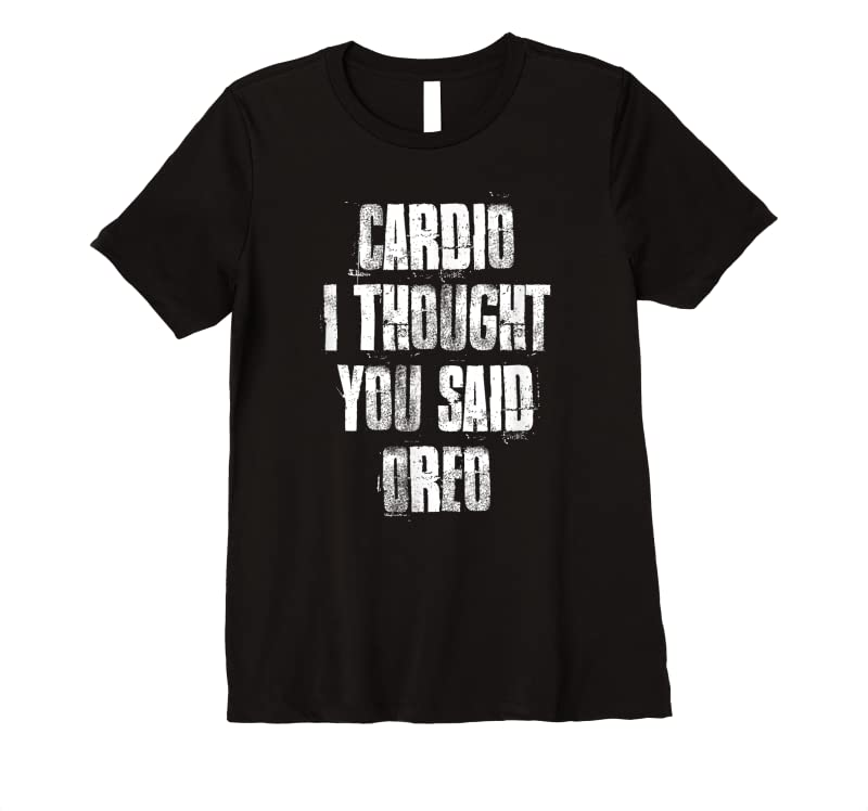 Cool Cardio I Thought You Said Oreo Funny Gym Fitness Workout T Shirts