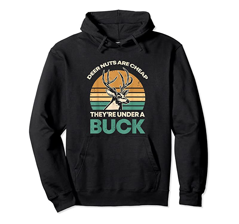 Cool Deer Nuts Are Cheap They're Under A Buck I Deer Hunting T Shirts
