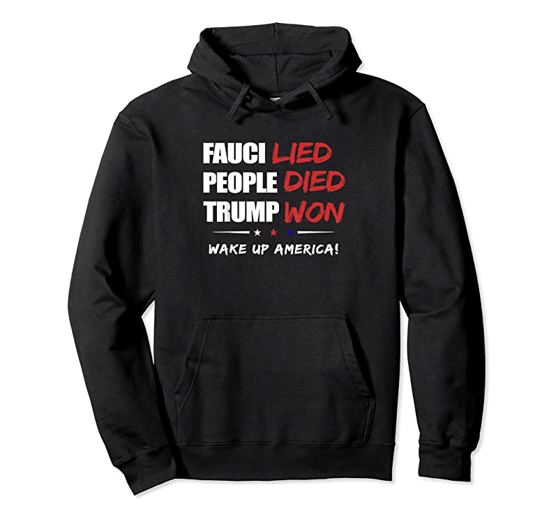 Cool Fauci Lied People Died Trump Won Wake Up America T Shirts