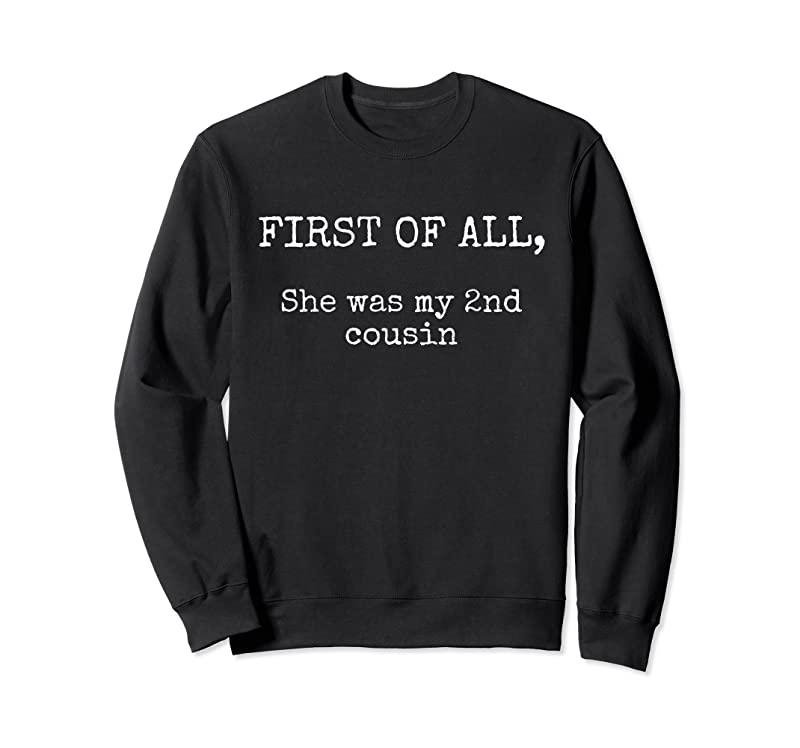 Cool Funny Redneck Gifts With Sayings Men She Was My 2nd Cousin T Shirts