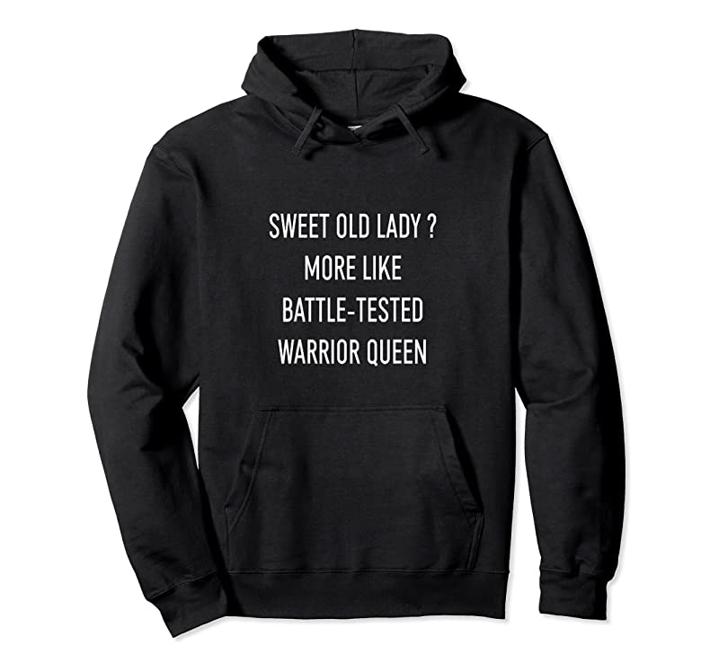 Cool Funny Sweet Old Lady More Like Battle Tested Warrior Queen T Shirts