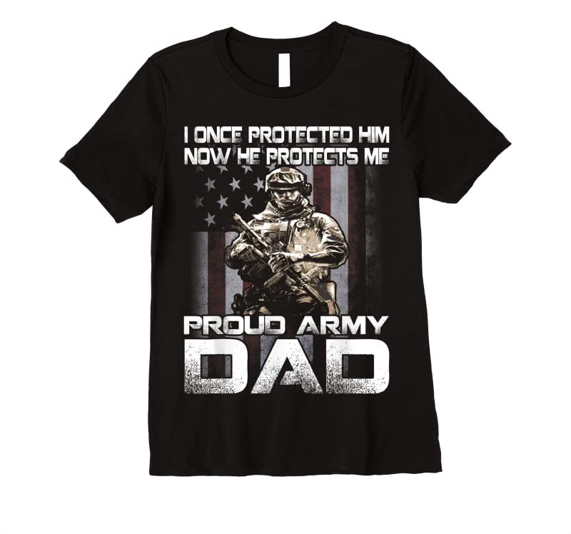 Cool I Once Protected Him Now He Protects Me Proud Army Dad T Shirts