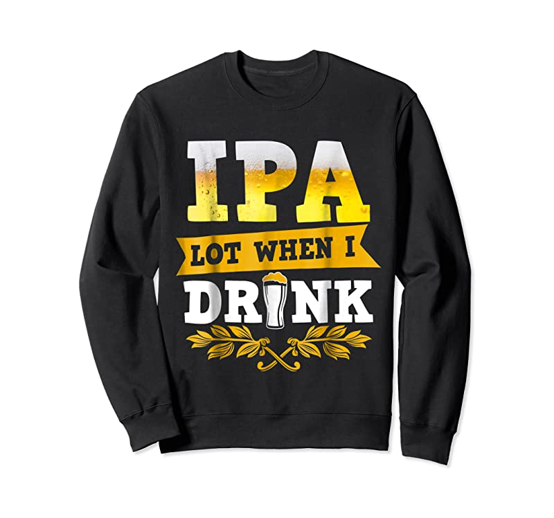 Cool Ipa Lot When I Drink Funny Beer Drinking T Shirts