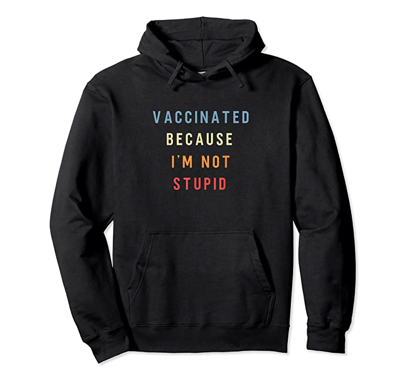 Cool Vaccinated Because I'm Not Stupid Funny Pro Vaccinated T Shirts