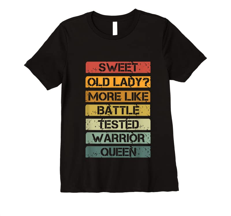 Cool Vintage Sweet Old Lady More Like Battle Tested Warrior Queen T Shirts