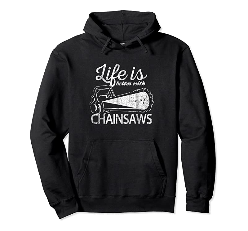 New Funny Chainsaw Life Is Better With Chainsaws T Shirts
