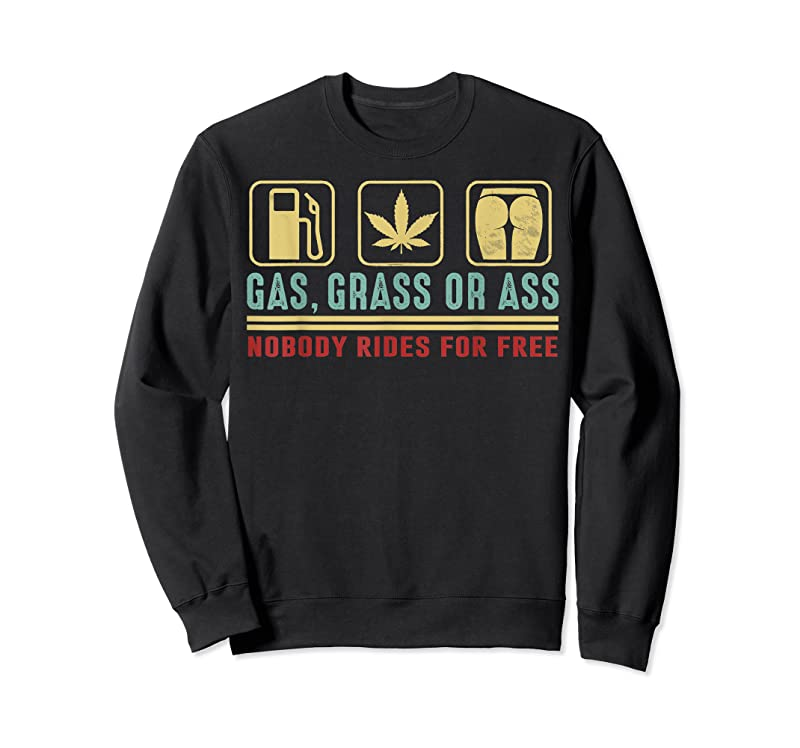 New Gas Grass Or Ass Nobody Rides For Free T Shirts