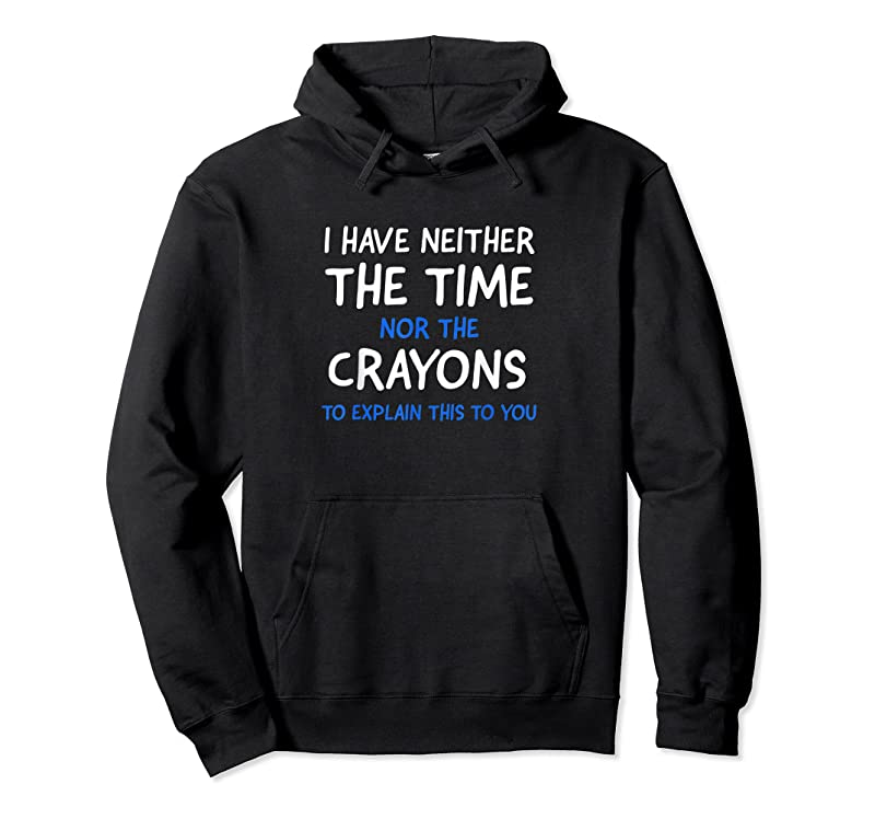 New I Don't Have The Time Or The Crayons Funny Sarcasm Quote T Shirts