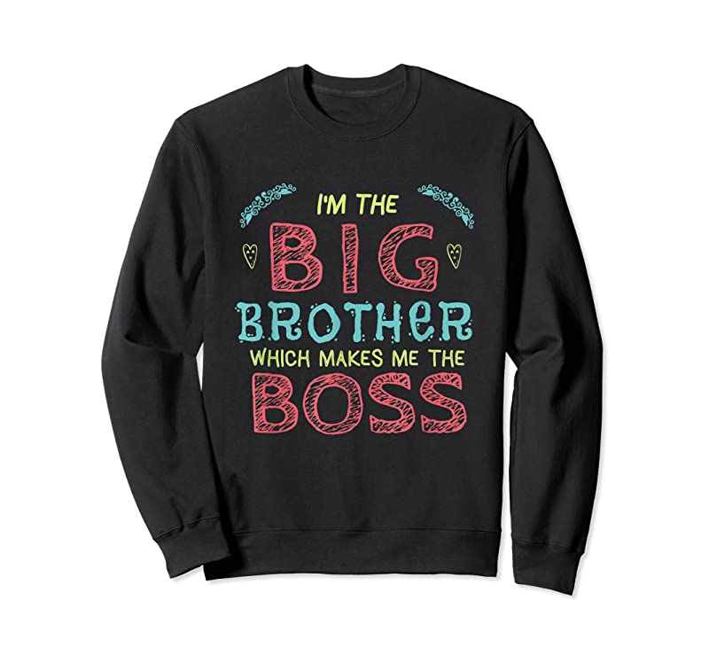 New I'm The Big Brother Which Makes Me The Boss T Shirts