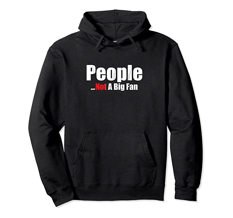 New People Not A Big Fan Shy I Hate All Humans Gift Idea T Shirts