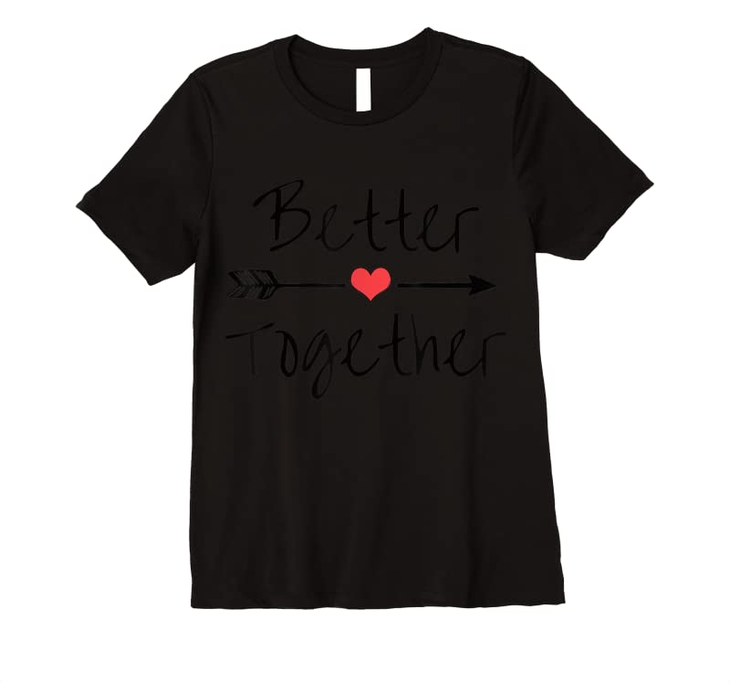 Perfect Better Together T Shirts