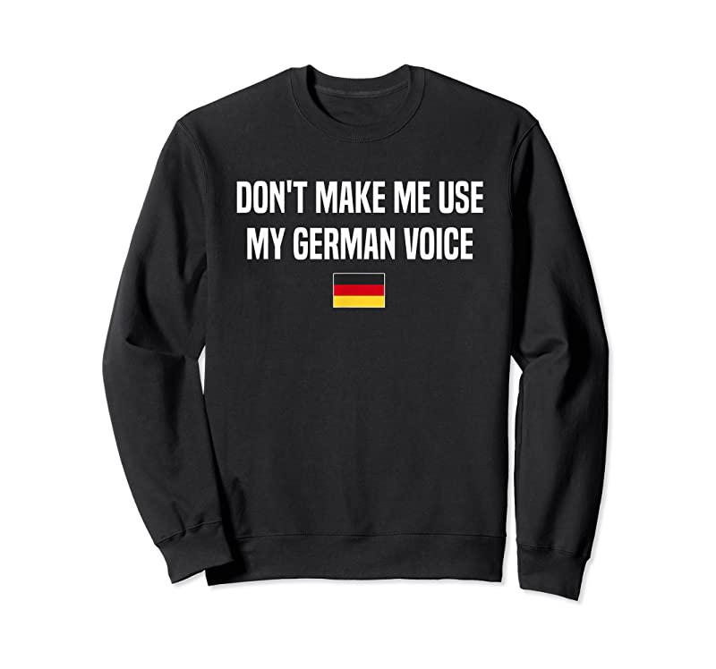 Perfect Don't Make Me Use My German Voice Germany German Saying T Shirts