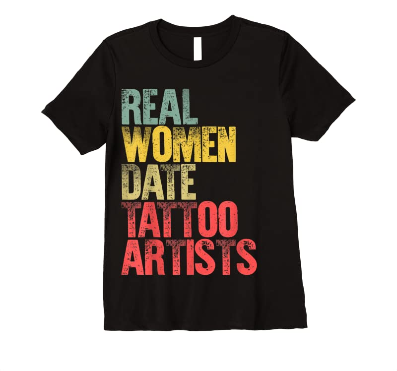 Perfect Funny Dating Real Women Date Tattoo Artists Gift T Shirts