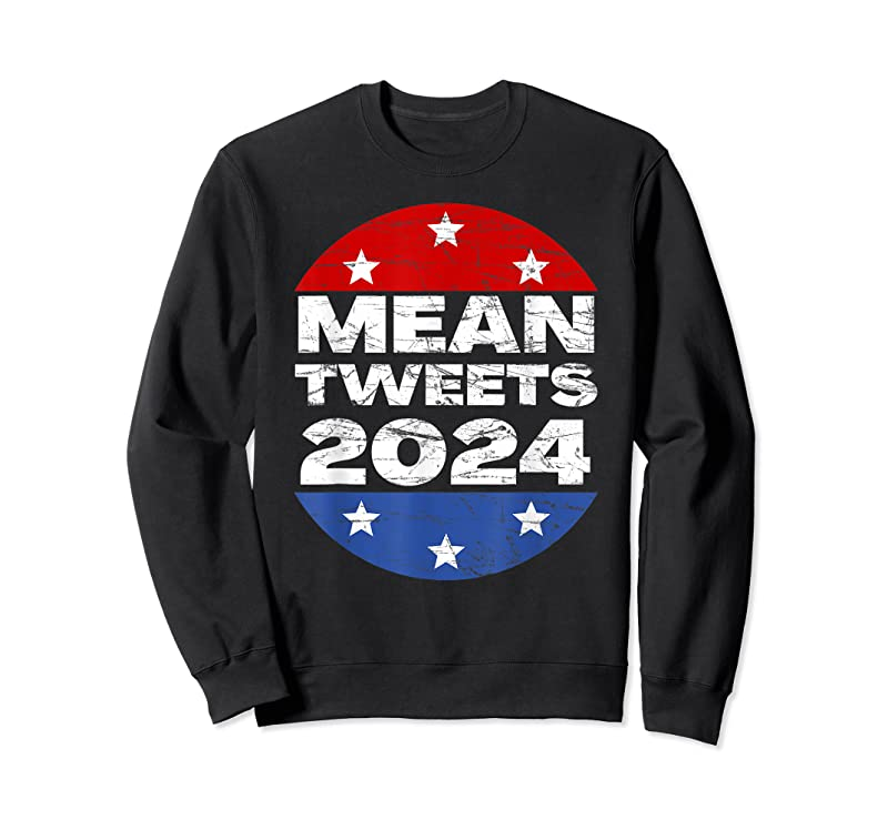 Perfect Funny Trump 2024 Mean Tweets Election For President 45 47 T Shirts