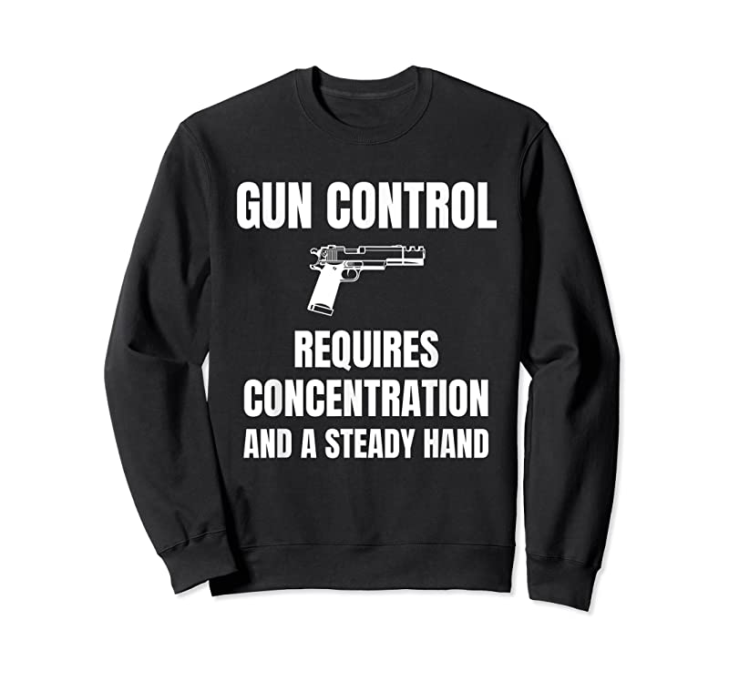 Perfect Gun Control Requires Concentration And A Steady Hand T Shirts