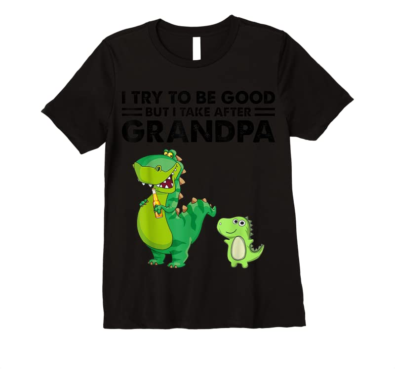 Perfect I Try To Be Good But I Take After My Grandpa Dinosaurs T Shirts