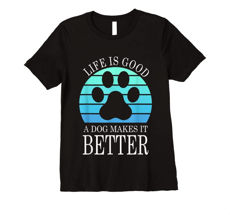 Perfect Life Is Good A Dog Makes It Better Dog Lovers Gift T Shirts