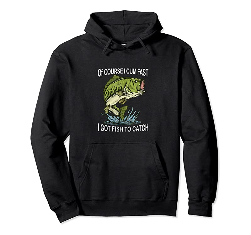 Perfect Of Course I Cum Fast I Got Fish To Catch Fisherman T Shirts