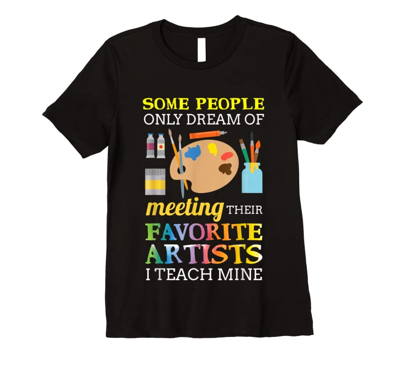Perfect Some People Only Dream Of Meeting Art Teacher Teachers Gift T Shirts