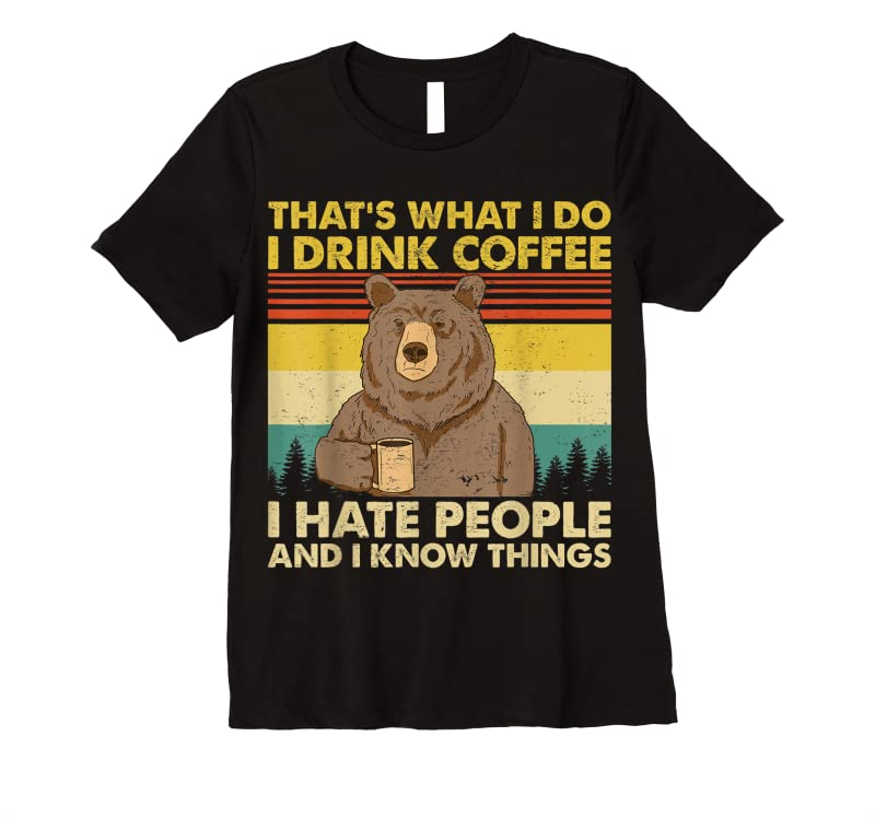 Perfect That's What I Do I Drink Coffee I Hate People Funny Vintage T Shirts