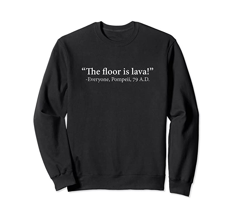 Perfect The Floor Is Lava Everyone Pompeii 74 A.d. Funny T Shirts