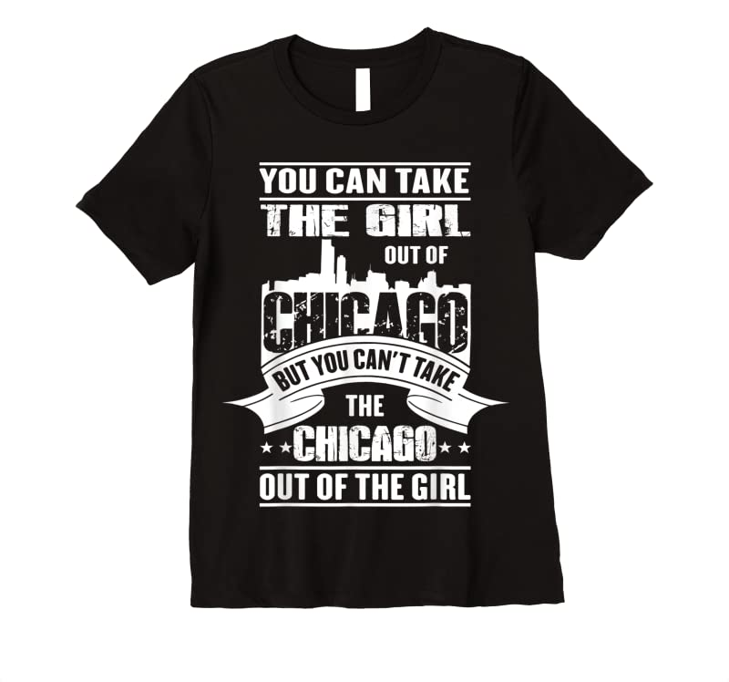 Perfect You Can Take The Girl Out Of Chicago T Shirts