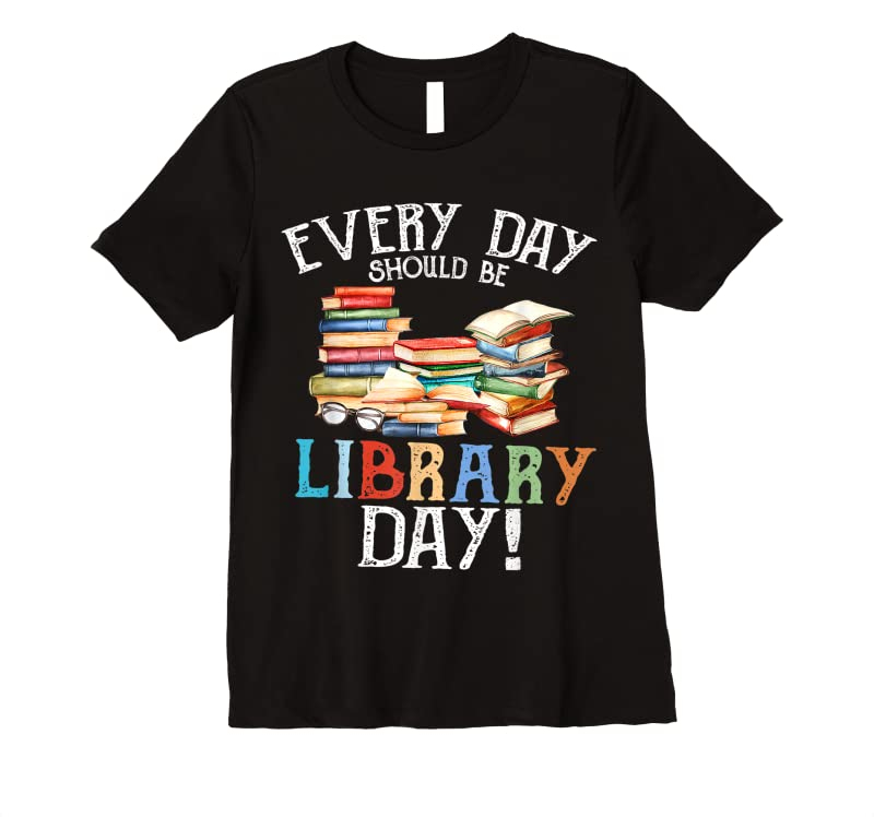 Shop Everyday Should Be Library Day Reading Book Librarian Lover T Shirts