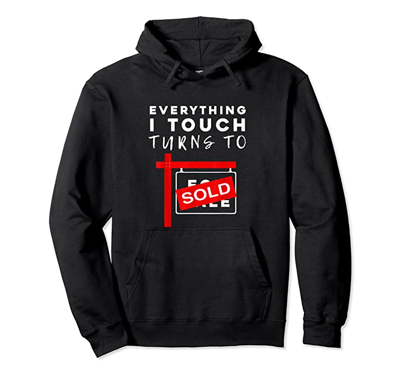 Shop Everything I Touch Turns To Sold Real Estate T Shirts