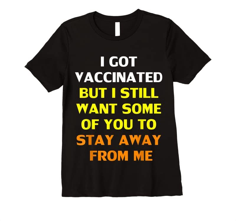 Shop Got Vaccinated But I Still Want You To Stay Away From Me T Shirts