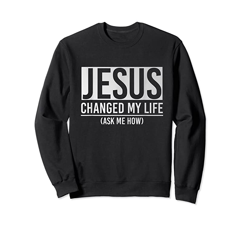 Shop Jesus Changed My Life Ask Me How Jesus T Shirts