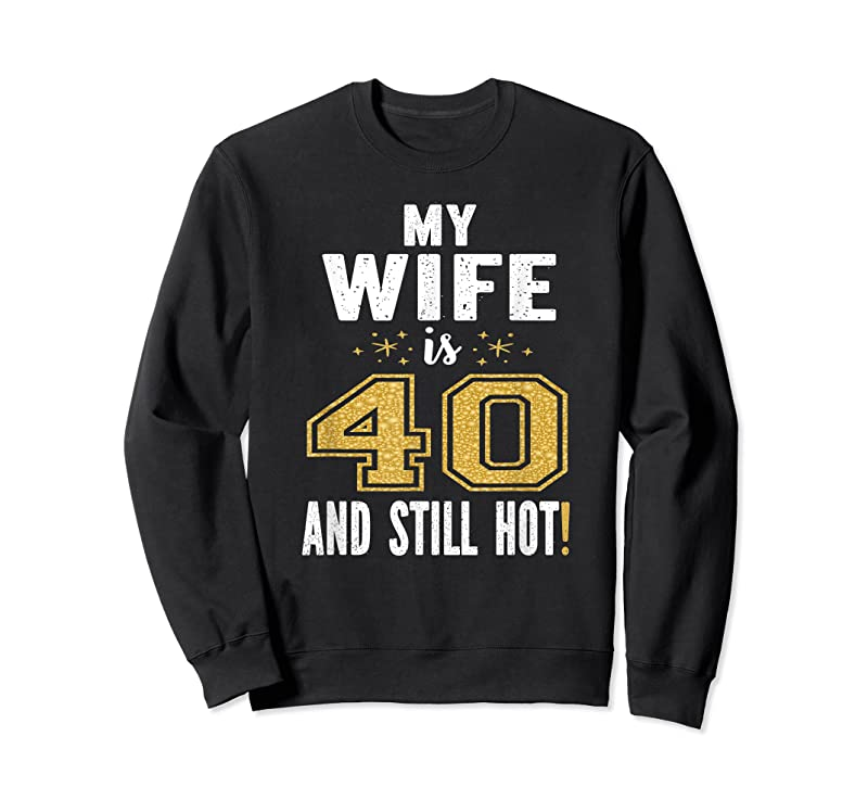 Shop My Wife Is 40 And Still Hot 40th Birthday Gift For Her T Shirts