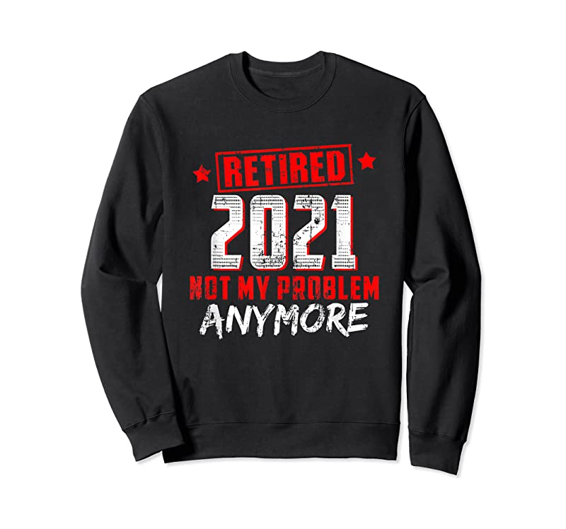 Shop Retired 2021 Not My Problem Anymore. Gift T Shirts