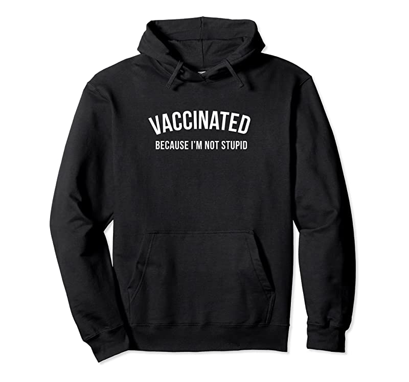 Shop Vaccinated Because I'm Not Stupid Pro Vax Anti T Shirts
