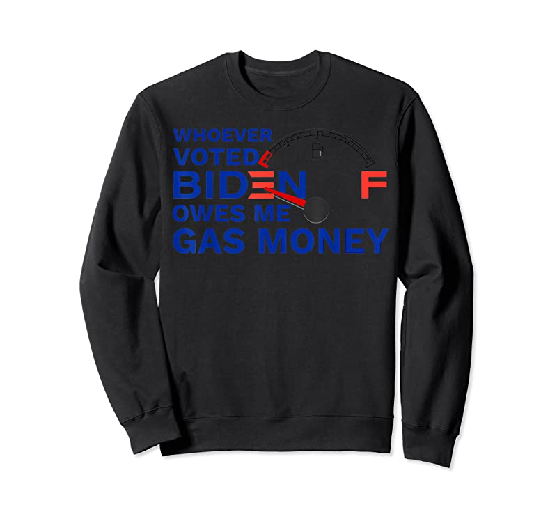 Shop Whoever Voted Biden Owes Me Gas Money T Shirts
