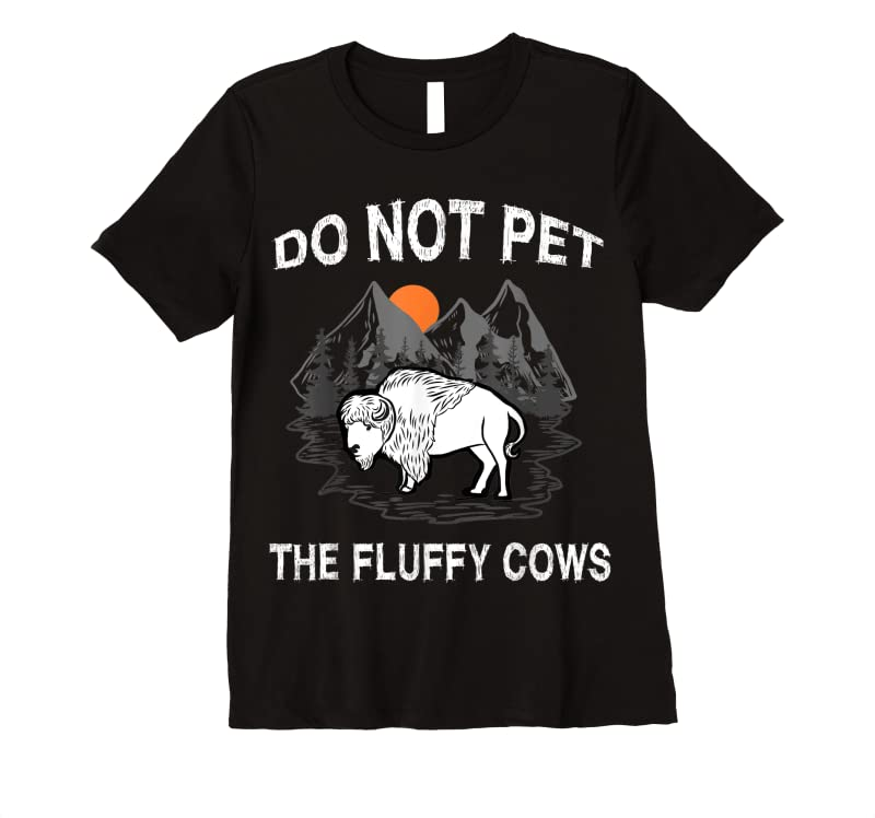 Trending Do Not Pet The Fluffy Cows Funny Bison Gift Yellowstone Park T Shirts