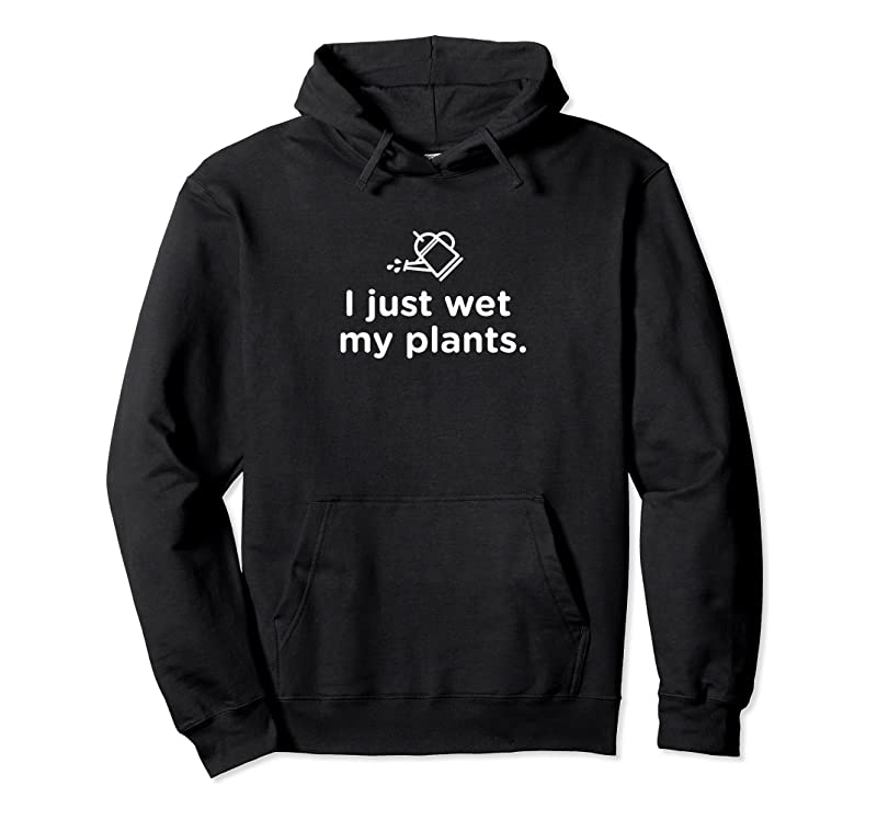 Trending Funny Gardener Gifts I Just Wet My Plants T Shirts