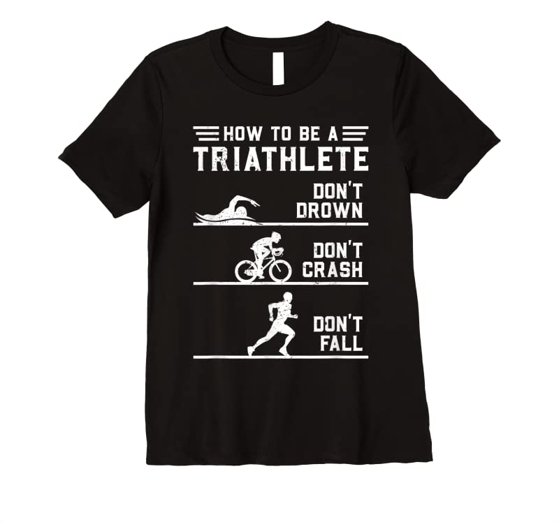 Trending How To Be A Triathlete Funny Triathlon Gift T Shirts